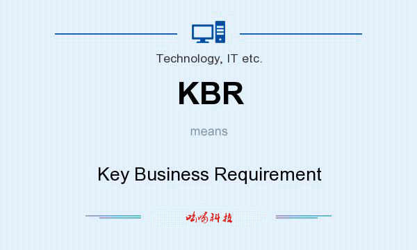 KBR means - Key Business Requirement